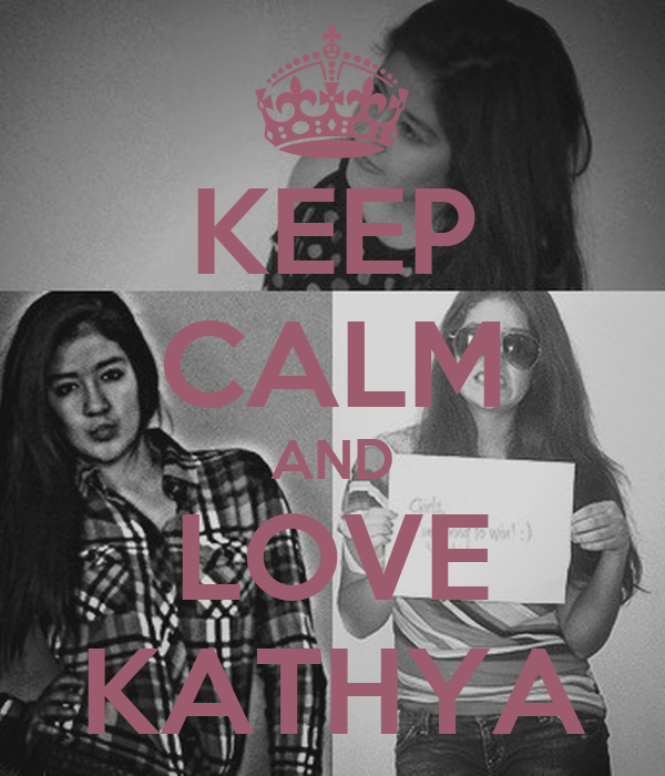KEEP CALM AND LOVE KATHYA