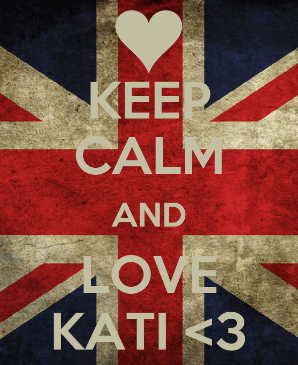 KEEP CALM AND LOVE KATI <3