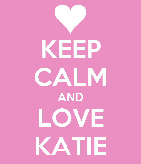 KEEP CALM AND LOVE KATIE