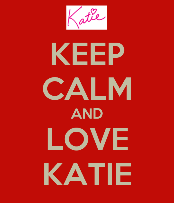 KEEP CALM AND LOVE KATIE