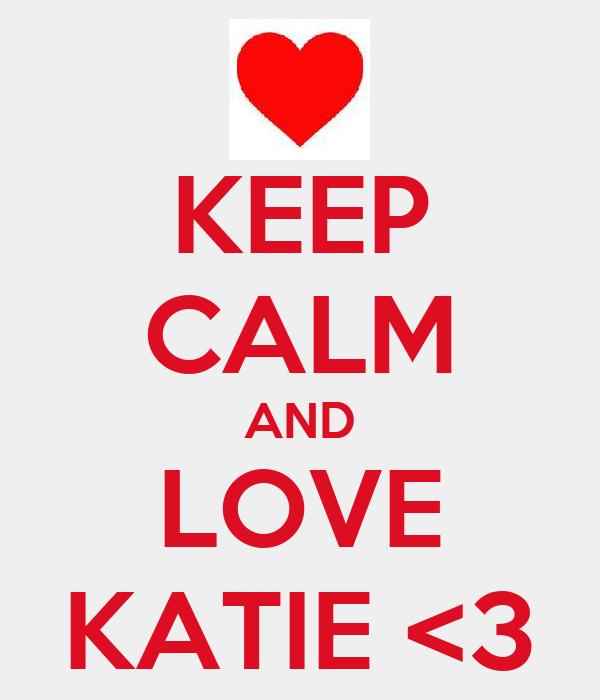 KEEP CALM AND LOVE KATIE <3