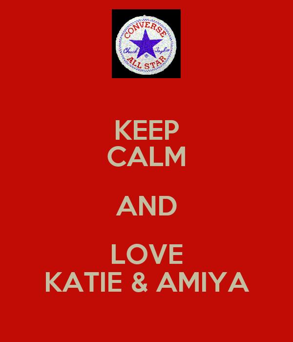 KEEP CALM AND LOVE KATIE & AMIYA