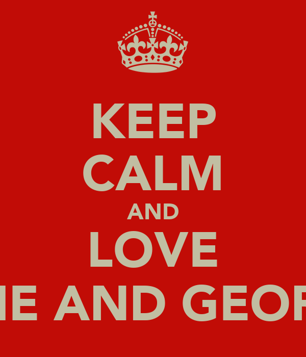 KEEP CALM AND LOVE KATIE AND GEORGIA