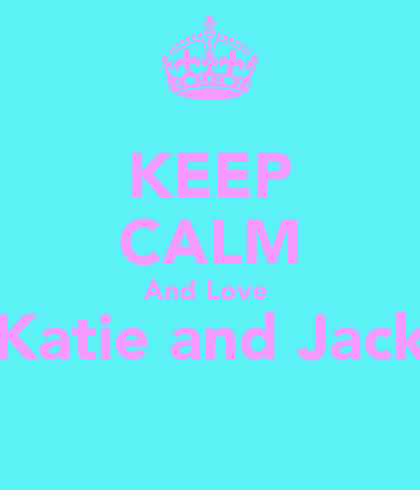 KEEP CALM And Love  Katie and Jack