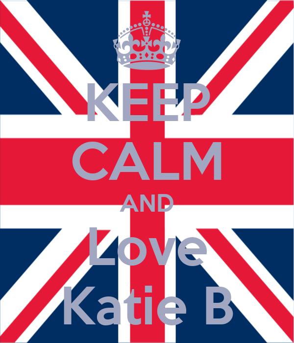 KEEP CALM AND Love Katie B