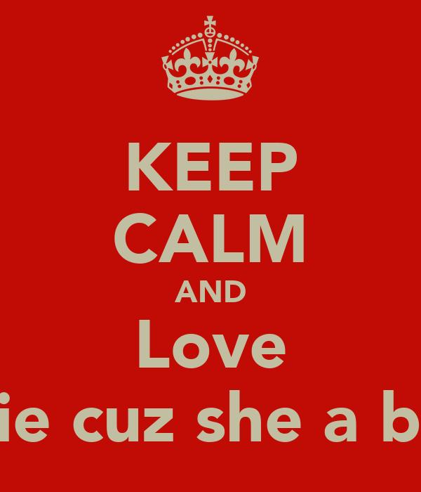 KEEP CALM AND Love Katie cuz she a babe