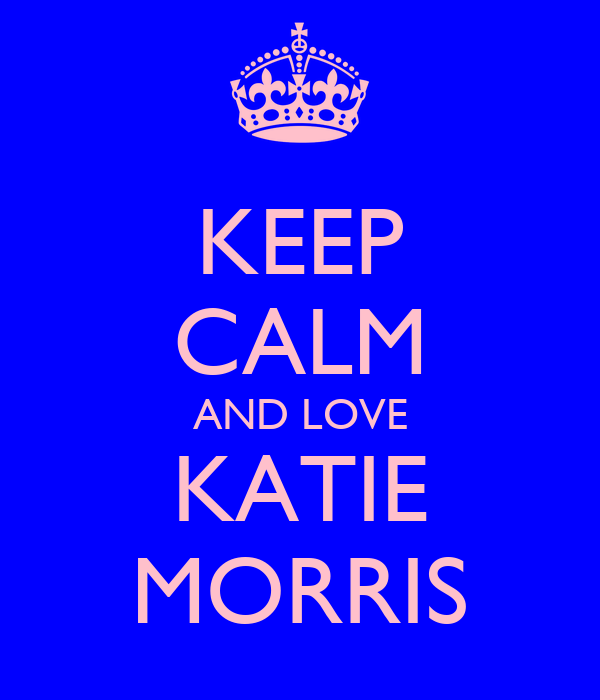 KEEP CALM AND LOVE KATIE MORRIS