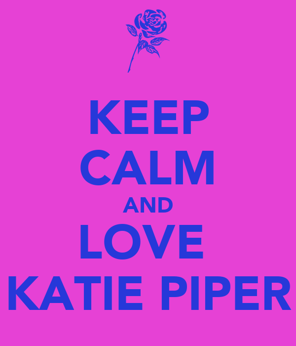 KEEP CALM AND LOVE  KATIE PIPER