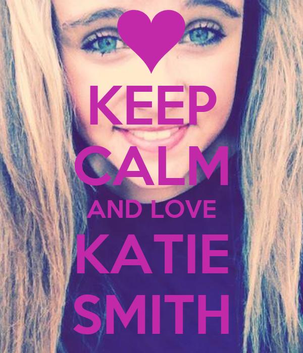 KEEP CALM AND LOVE KATIE SMITH