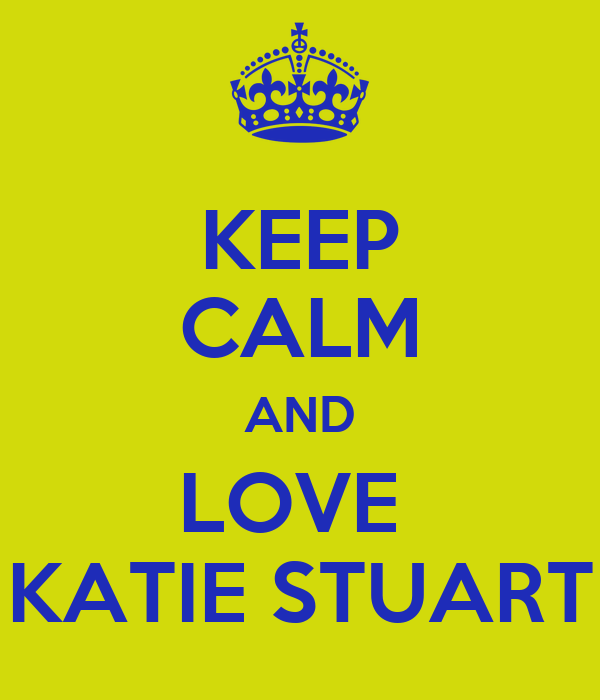 KEEP CALM AND LOVE  KATIE STUART