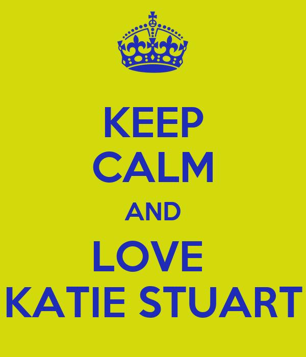 KEEP CALM AND LOVE  KATIE STUART