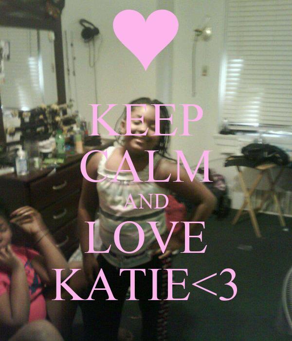 KEEP CALM AND LOVE KATIE<3
