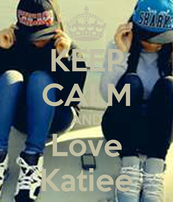KEEP CALM AND Love Katiee