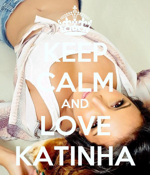 KEEP CALM AND LOVE KATINHA