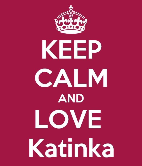 KEEP CALM AND LOVE  Katinka
