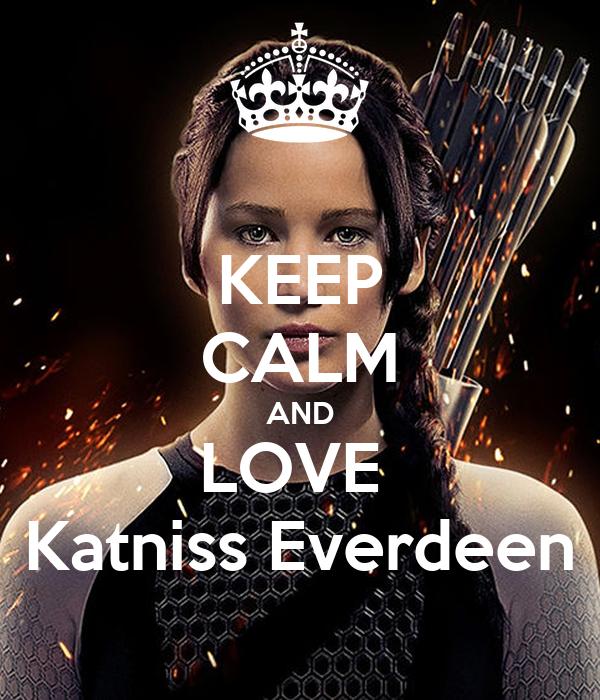 KEEP CALM AND LOVE  Katniss Everdeen