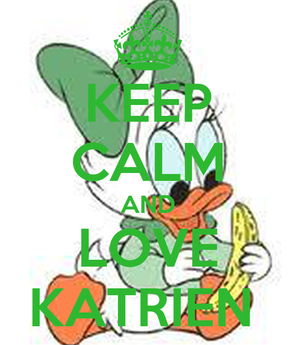KEEP CALM AND LOVE KATRIEN