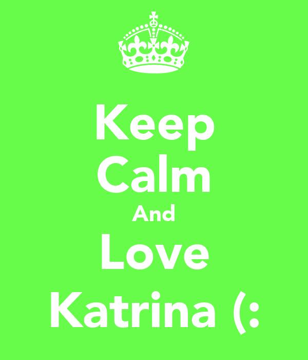 Keep Calm And Love Katrina (: