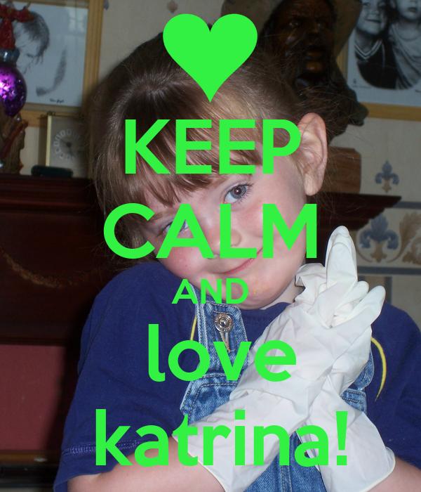 KEEP CALM AND  love  katrina!