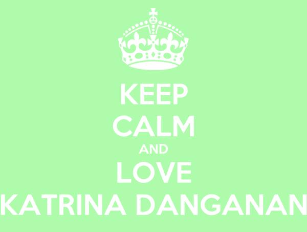 KEEP CALM AND LOVE KATRINA DANGANAN