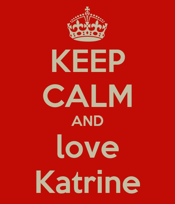KEEP CALM AND love Katrine
