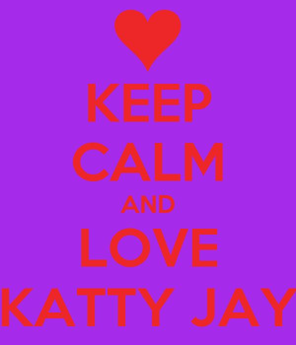 KEEP CALM AND LOVE KATTY JAY