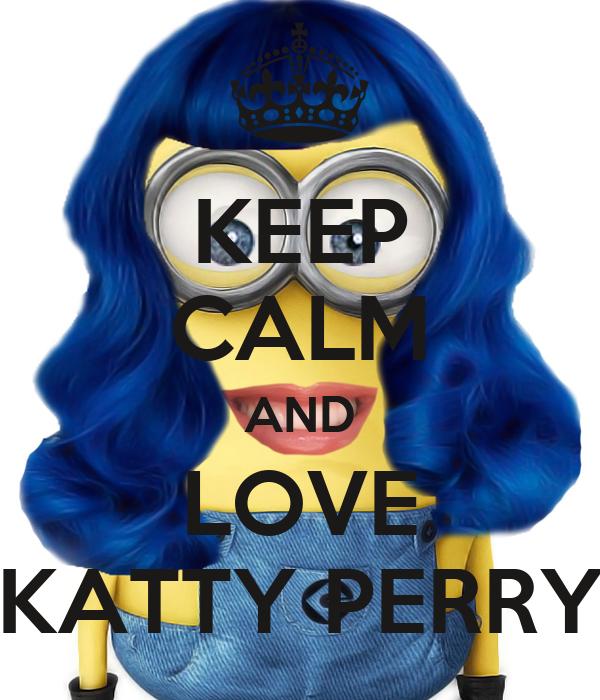 KEEP CALM AND LOVE KATTY PERRY