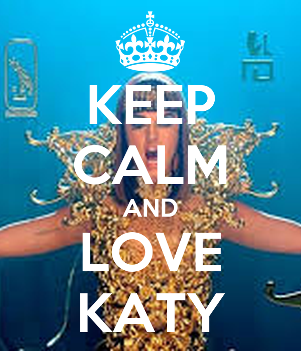 KEEP CALM AND LOVE KATY