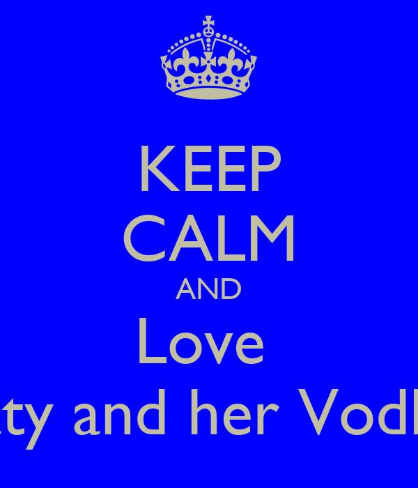 KEEP CALM AND Love  Katy and her Vodka