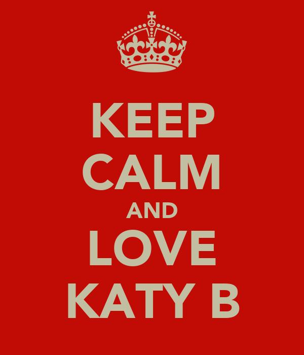 KEEP CALM AND LOVE KATY B