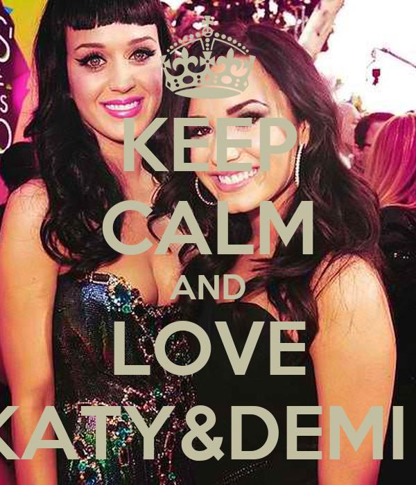 KEEP CALM AND LOVE KATY&DEMI !