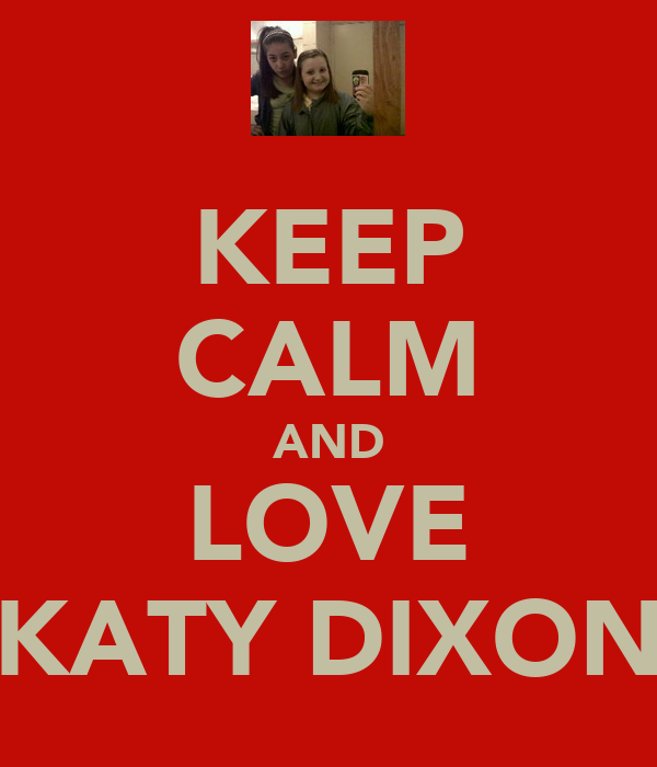 KEEP CALM AND LOVE KATY DIXON