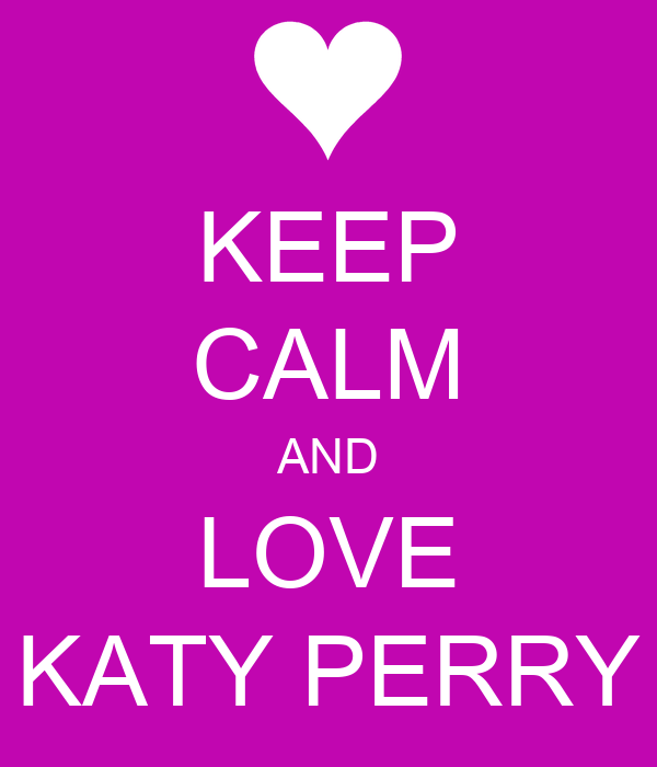 KEEP CALM AND LOVE KATY PERRY