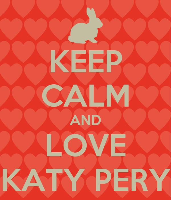 KEEP CALM AND LOVE KATY PERY