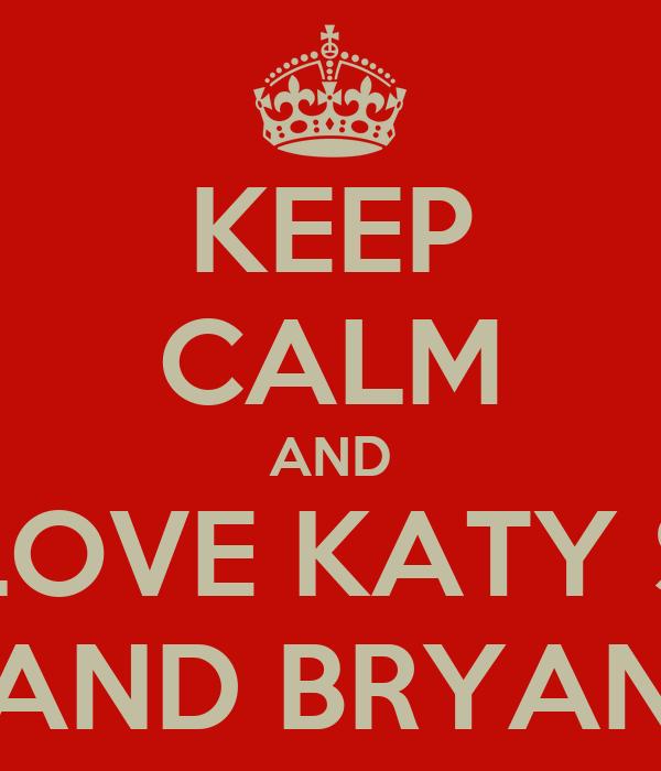 KEEP CALM AND LOVE KATY S AND BRYAN