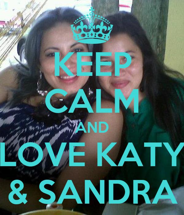 KEEP CALM AND LOVE KATY & SANDRA