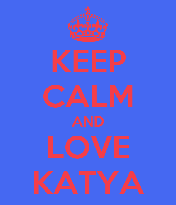KEEP CALM AND LOVE KATYA