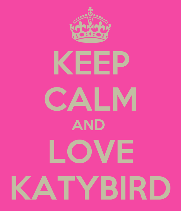 KEEP CALM AND  LOVE KATYBIRD