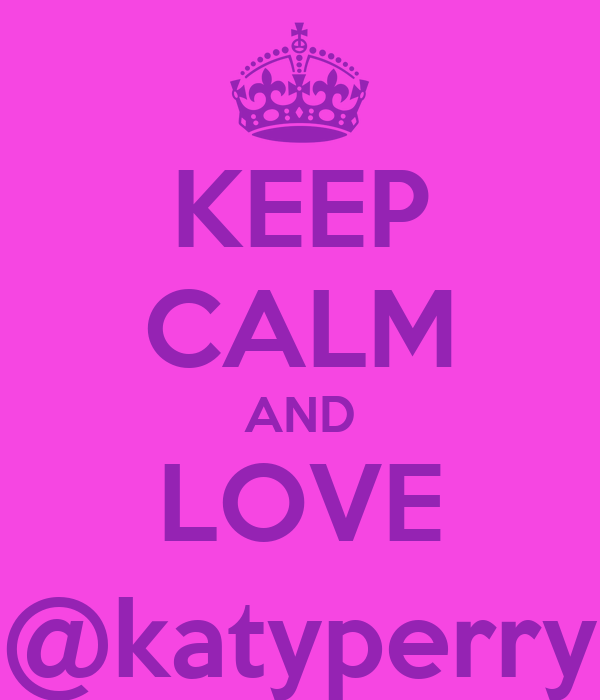 KEEP CALM AND LOVE @katyperry