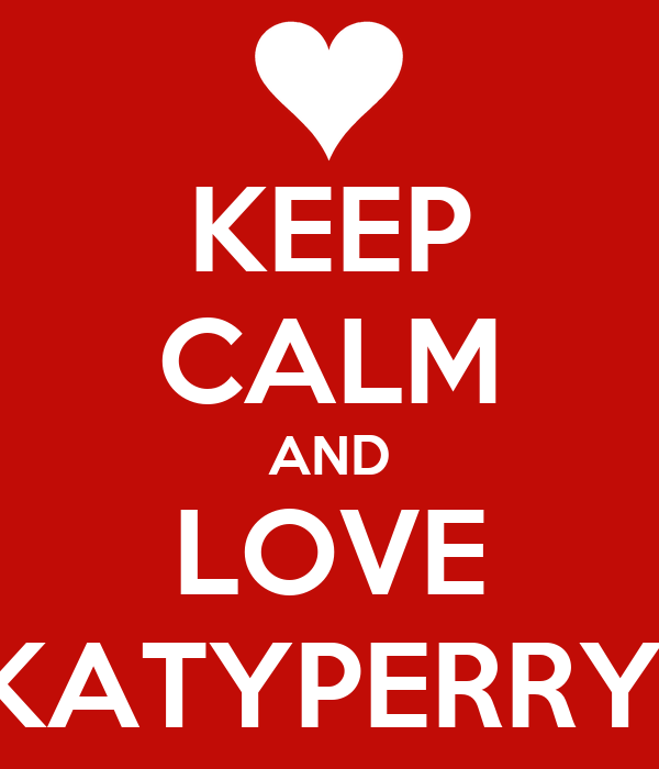 KEEP CALM AND LOVE KATYPERRY!