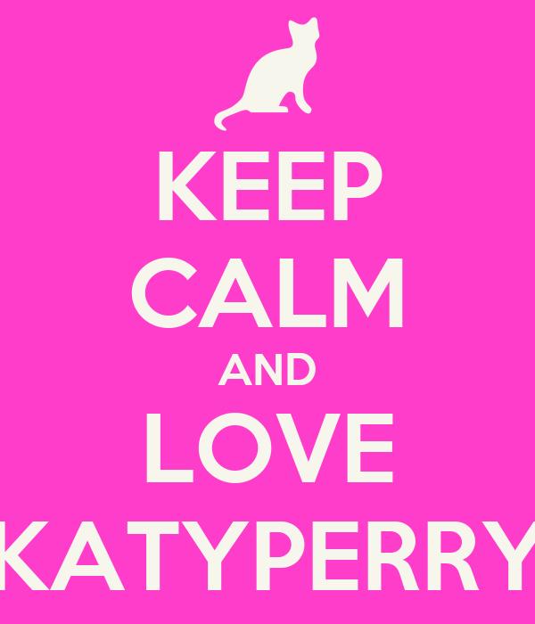 KEEP CALM AND LOVE KATYPERRY