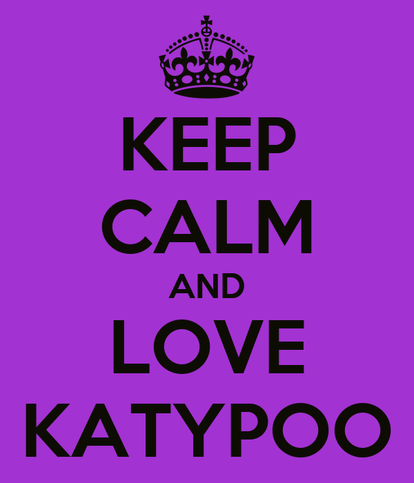 KEEP CALM AND LOVE KATYPOO