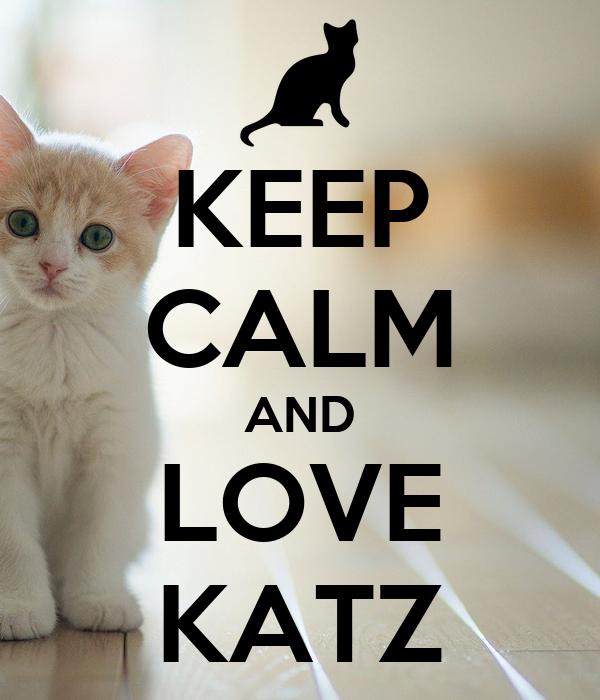 KEEP CALM AND LOVE KATZ