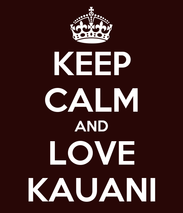 KEEP CALM AND LOVE KAUANI
