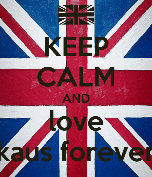 KEEP CALM AND love kaus forever