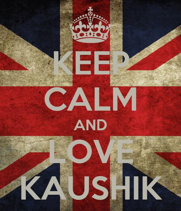KEEP CALM AND LOVE KAUSHIK