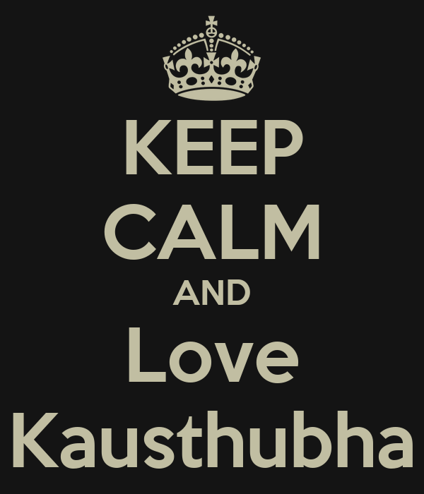 KEEP CALM AND Love Kausthubha