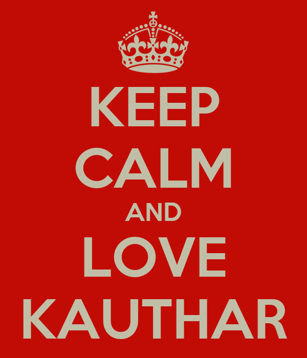 KEEP CALM AND LOVE KAUTHAR