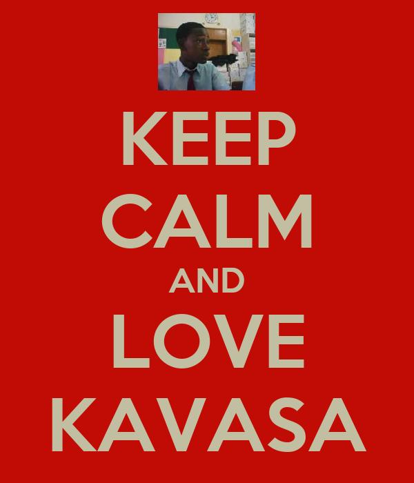 KEEP CALM AND LOVE KAVASA
