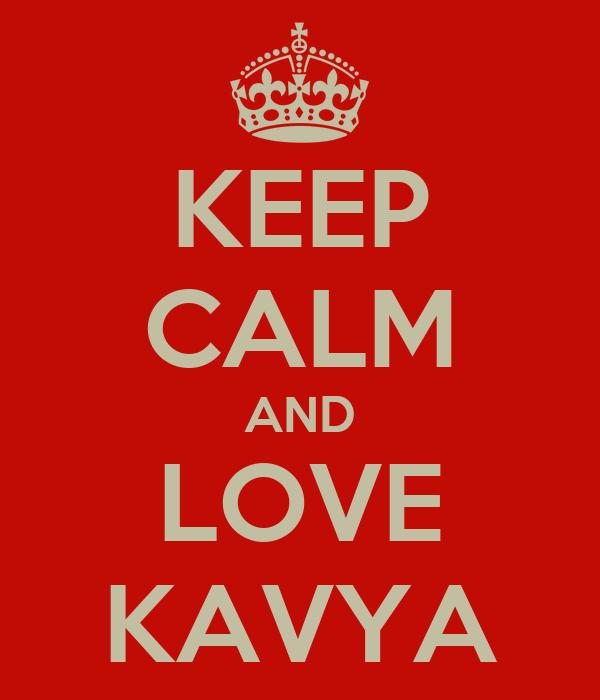KEEP CALM AND LOVE KAVYA